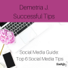 Social Media Guide: Demetria J.'s Top 6 Successful Social Media Tips